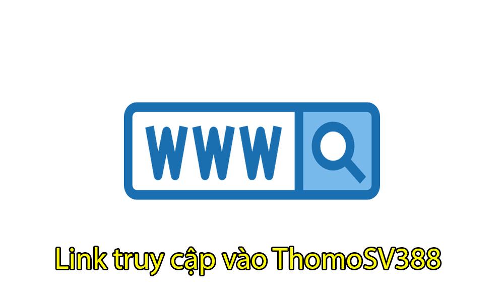 Link truy cập vào ThomoSV388 nhanh nhất