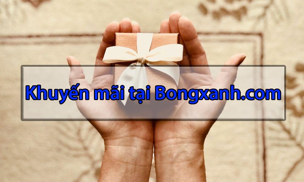 Khuyến mãi hấp dẫn có tại Bongxanh.com