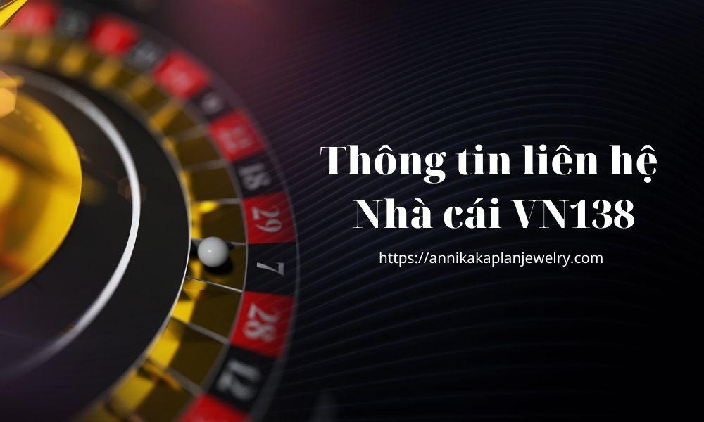 Thông tin liên hệ nhà cái VN138 chính xác nhất
