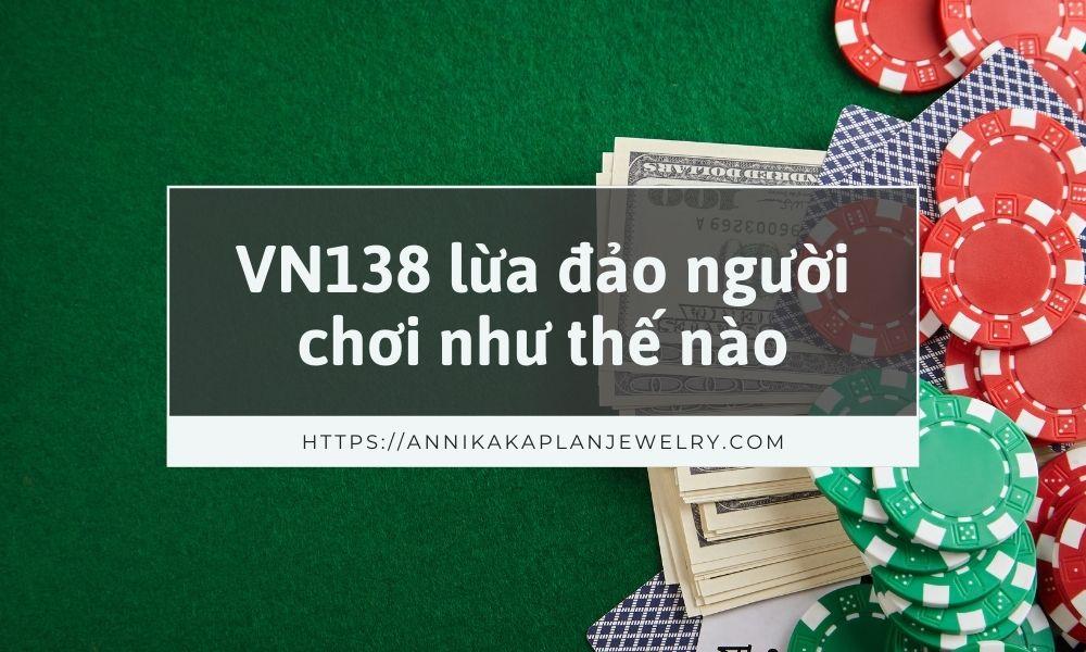 VN138 lừa đảo người chơi như thế nào